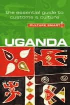 Uganda - Culture Smart! - The Essential Guide to Customs & Culture ebook by Ian Clarke