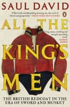 All The King's Men - The British Soldier from the Restoration to Waterloo ebook by Saul David