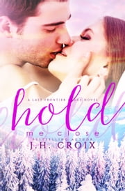 Hold Me Close ebook by J.H. Croix