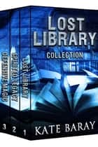 Lost Library Collection: Books 1-3 eBook par Kate Baray