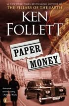 Paper Money - A Novel ebook by Ken Follett, Ken Follett