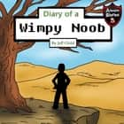 Diary of a Wimpy Noob - Kids' Adventure Stories audiobook by Jeff Child