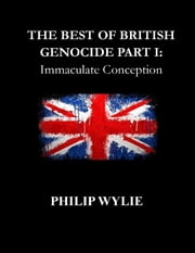 The Best of British Genocide Part I: Immaculate Conception ebook by Philip Wylie