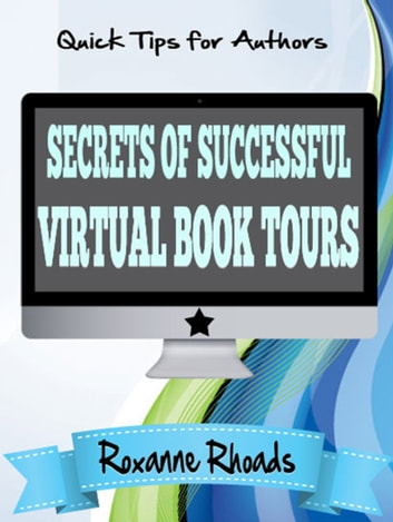 Secrets of Successful Virtual Book Tours ebook by Roxanne Rhoads