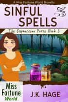Sinful Spells (Book 3) - Miss Fortune World: The Cappuccino Posse, #3 ebook by J.K. Hage