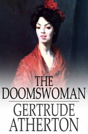 The Doomswoman - An Historical Romance of Old California ebook by Gertrude Atherton