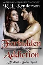 Forbidden Addiction (Forbidden #4) - Forbidden, #4 ebook by R.L. Kenderson