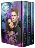 Hunter Elite Series: Bundle 1: Books 1 - 3 ebook by J.C. Diem