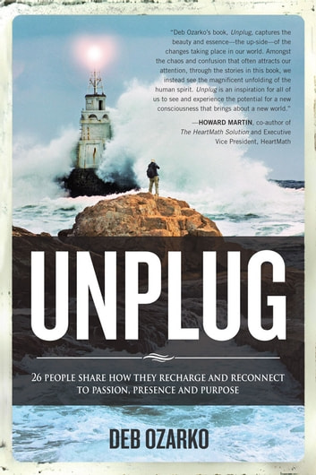 UNPLUG - 26 People Share How They Recharge and Reconnect to Passion, Presence, and Purpose ebook by Deb Ozarko