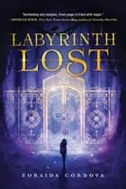 Labyrinth Lost eBook von Zoraida Cordova