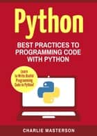 Python: Best Practices to Programming Code with Python - Python Computer Programming, #2 ebook by