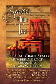 Sweeter Than Tea ebook by Willis Baker, Misty Barrere, Deedra C. Bass, Martina A. Boone, Kimberly D. Brock, Darcy Crowder, Kathleen Hodges, Tom Honea, Jane Forest, Valerie Anne Norris, Susan Sipal, Deborah Grace Staley, Clara Wimberly