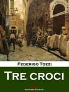 Tre croci ebook by Federigo Tozzi