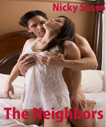 The Neighbors: Erotic story ebook by Nicky Sasso