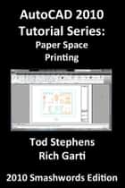 AutoCAD 2010 Tutorial Series: Paper Space Printing ebook by Tod Stephens