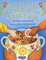 Who Put the Cookies in the Cookie Jar? ebook by George Shannon,Julie Paschkis