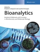 Bioanalytics - Analytical Methods and Concepts in Biochemistry and Molecular Biology ebook by Friedrich Lottspeich, Joachim W. Engels