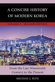 A Concise History of Modern Korea - From the Late Nineteenth Century to the Present ebook by Michael J. Seth