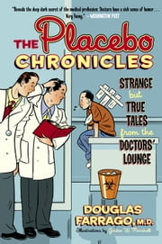 The Placebo Chronicles - Strange But True Tales From the Doctors' Lounge ebook by Douglas Farrago, M.D.,Gordon W. Marshall
