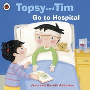 Topsy and Tim: Go to Hospital - Go to Hospital ebook by Jean Adamson,Belinda Worsley