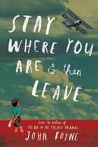 Stay Where You Are And Then Leave ebook by John Boyne,Oliver Jeffers