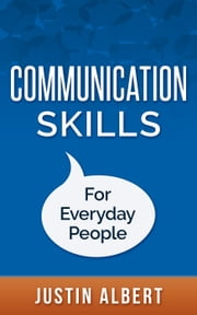 Communication Skills For Everyday People: Communication Skills: Social Intelligence - Social Skills ebook by Justin Albert