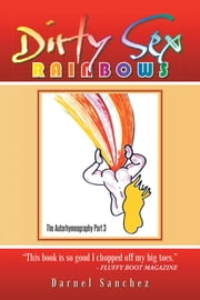 Dirty Sex Rainbows - The Autorhymeography Part 3 ebook by Darnel sanchez