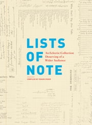 Lists of Note - An Eclectic Collection Deserving of a Wider Audience ebook by Shaun Usher