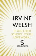 If You Liked School, You'll Love Work... (Storycuts) ebook by Irvine Welsh