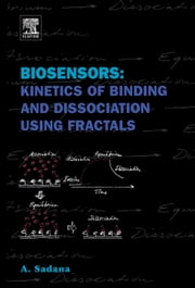 Biosensors: Kinetics of Binding and Dissociation Using Fractals ebook by Sadana, Ajit