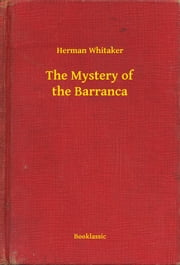 The Mystery of the Barranca ebook by Herman Whitaker