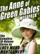 The Anne of Green Gables MEGAPACK ® - The Complete 10-Volume Series ebook by Lucy Maud Montgomery Lucy Maud Lucy Maud Montgomery Montgomery