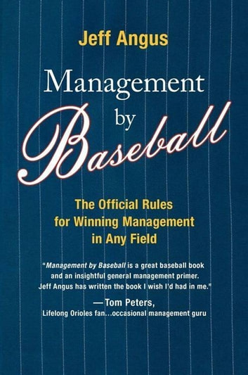 Management by Baseball - The Official Rules for Winning Managemen ebook by Jeff Angus