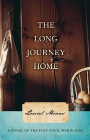 The Long Journey Home - A Novel of the Post-Civil War Plains ebook by Laurel Means