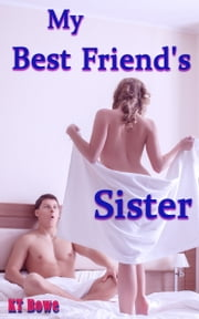 My Best Friend's Sister (Erotic College Romance) ebook by KT Bowe