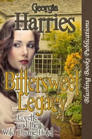 Bittersweet Legacy: Lorette and the Wilde Thyme Hotel ebook by Georgia Harries