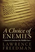 A Choice of Enemies ebook by Lawrence Freedman