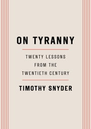 On Tyranny - Twenty Lessons from the Twentieth Century ebook by Kobo.Web.Store.Products.Fields.ContributorFieldViewModel