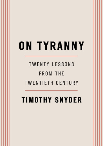 On Tyranny - Twenty Lessons from the Twentieth Century ebook by Timothy Snyder