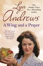 A Wing and a Prayer - A young woman's journey to love and happiness ebook by Lyn Andrews