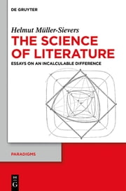 The Science of Literature - Essays on an Incalculable Difference ebook by Helmut Müller-Sievers,David E. Wellbery
