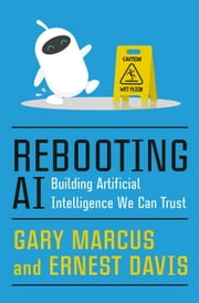 Rebooting AI - Building Artificial Intelligence We Can Trust ebook by Gary Marcus, Ernest Davis
