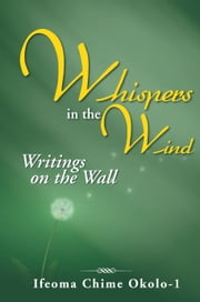 Whispers in the Wind - Writings on the Wall ebook by Ifeoma A. Okolo