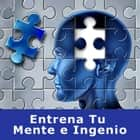 Entrena Tu Mente e Ingenio audiobook by