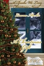 A Christmas Gift ebook by Lawna Mackie