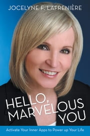 Hello, Marvelous You - Activate Your Inner Apps to Power up Your Life ebook by Jocelyne F. Lafrenière