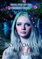 Sky Woman: Book One Of The Seeder Saga ebook by Britt DeLaney