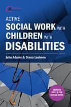 Active Social Work with Children with Disabilities ebook by Julie Adams,Diana Leshone