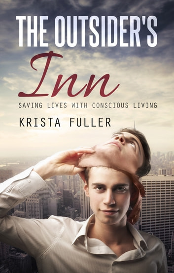 The Outsider's Inn: Saving Lives with Conscious Living ebook by Krista Fuller