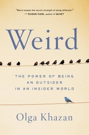 Weird - The Power of Being an Outsider in an Insider World ebook by Olga Khazan